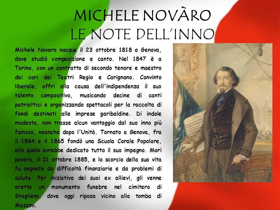MICHELE NOVÀRO LE NOTE DELLINNO Michele Novaro nacque il 23 ottobre 1818 a Genova, dove studiò composizione e canto. Nel 1847 è a Torino, con un contr