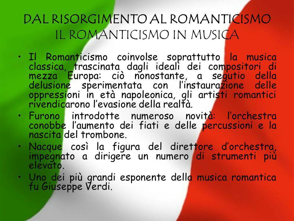 DAL RISORGIMENTO AL ROMANTICISMO IL ROMANTICISMO IN MUSICA Il Romanticismo coinvolse soprattutto la musica classica, trascinata dagli ideali dei compo