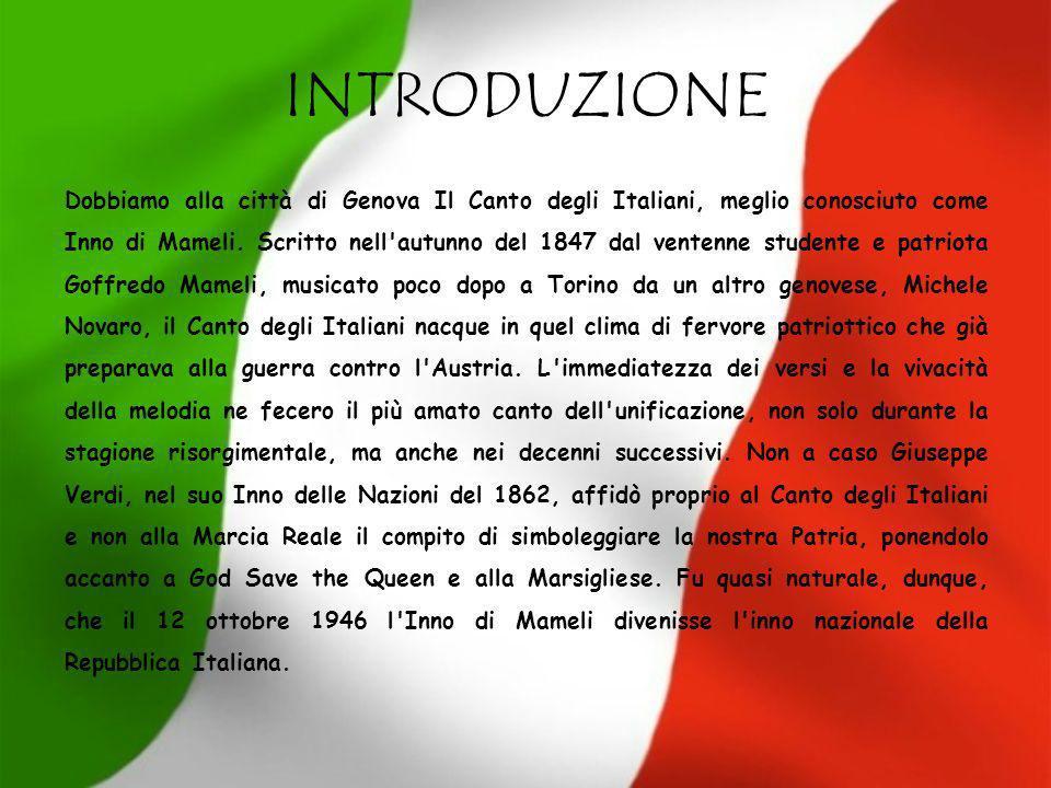 INTRODUZIONE Dobbiamo alla città di Genova Il Canto degli Italiani, meglio conosciuto come Inno di Mameli. Scritto nell'autunno del 1847 dal ventenne