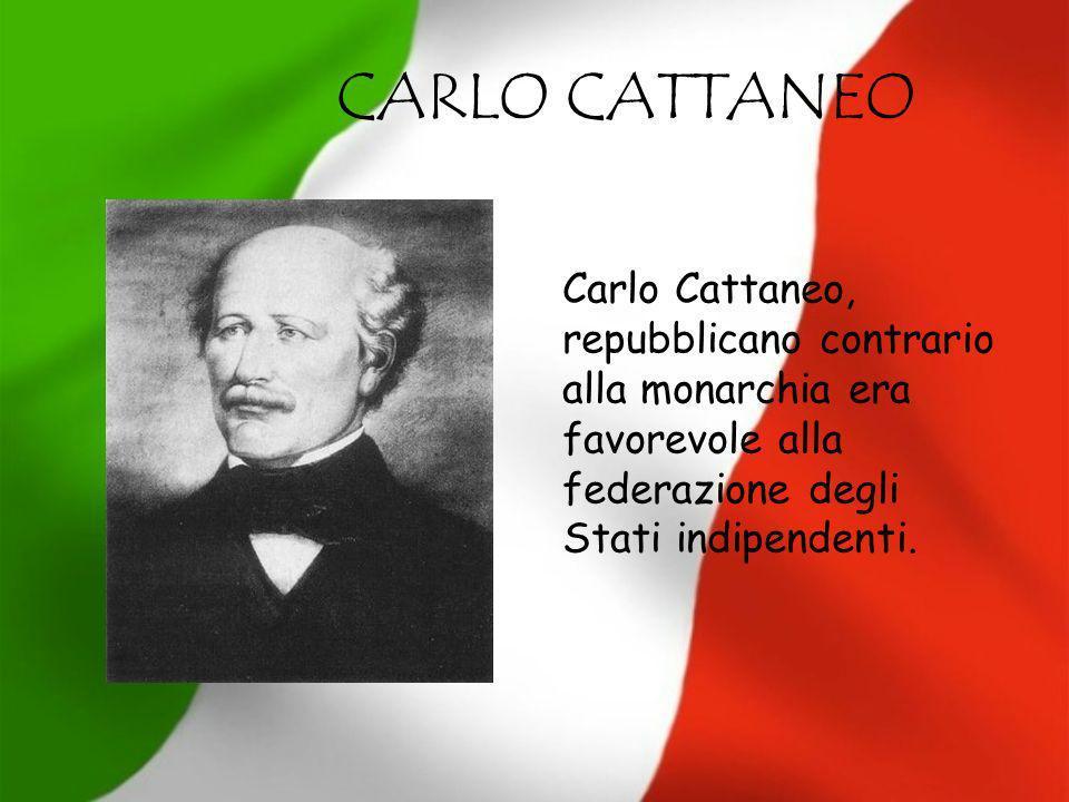 CARLO CATTANEO Carlo Cattaneo, repubblicano contrario alla monarchia era favorevole alla federazione degli Stati indipendenti.