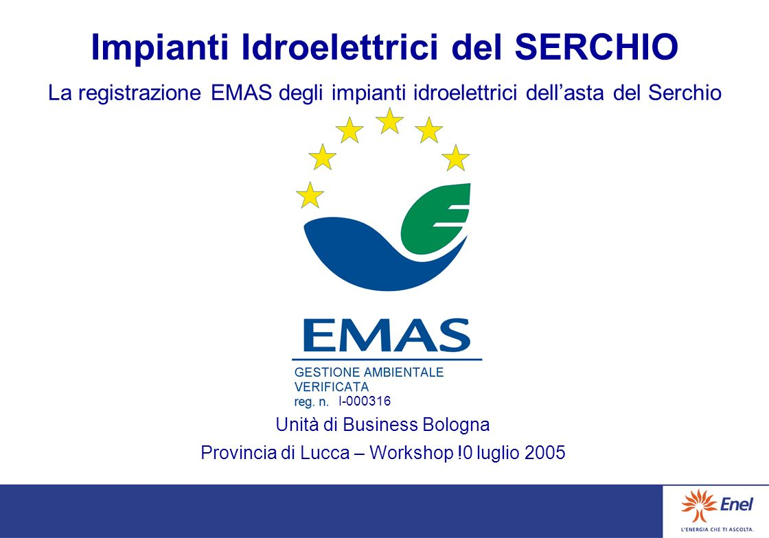 I-000316 Impianti Idroelettrici del SERCHIO La registrazione EMAS degli impianti idroelettrici dellasta del Serchio Unità di Business Bologna Provinci