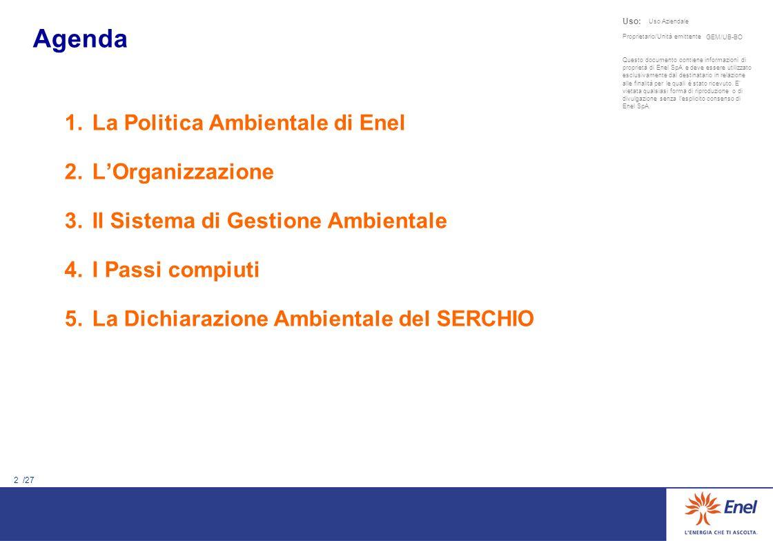 2 /27 Uso: Uso Aziendale 1.La Politica Ambientale di Enel 2.LOrganizzazione 3.Il Sistema di Gestione Ambientale 4.I Passi compiuti 5.La Dichiarazione