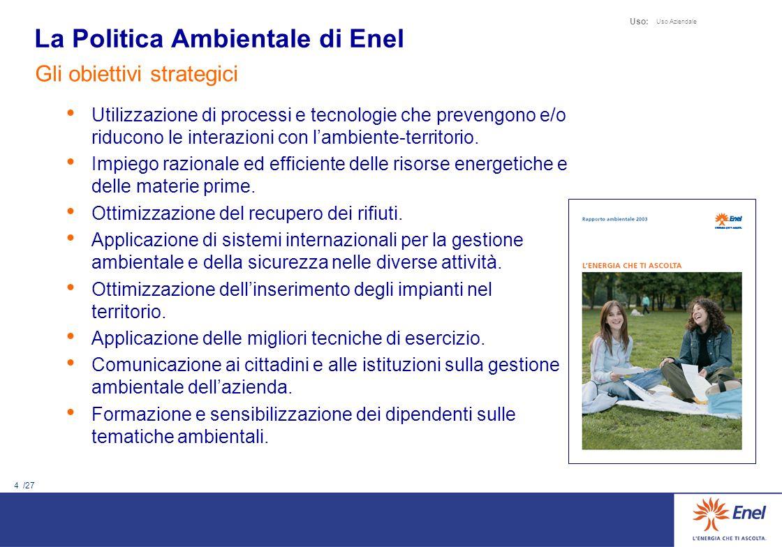 4 /27 Uso: Uso Aziendale La Politica Ambientale di Enel Gli obiettivi strategici Utilizzazione di processi e tecnologie che prevengono e/o riducono le
