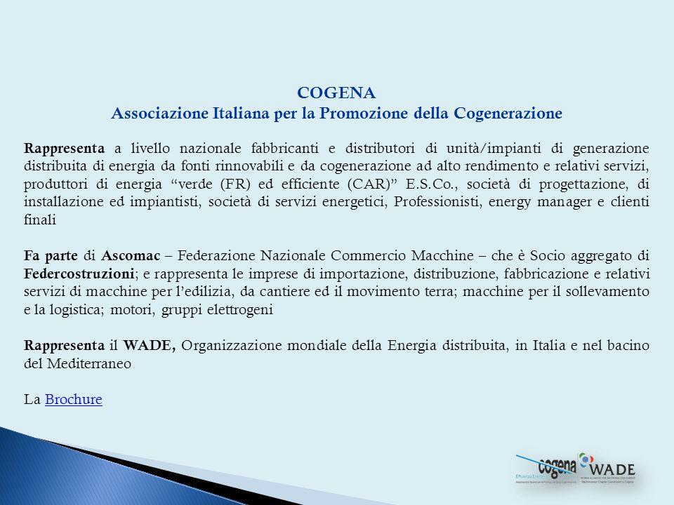 COGENA Associazione Italiana per la Promozione della Cogenerazione Rappresenta a livello nazionale fabbricanti e distributori di unità/impianti di gen