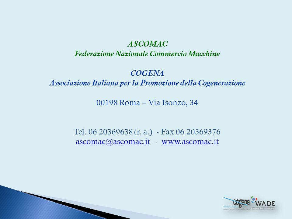ASCOMAC Federazione Nazionale Commercio Macchine COGENA Associazione Italiana per la Promozione della Cogenerazione 00198 Roma – Via Isonzo, 34 Tel. 0