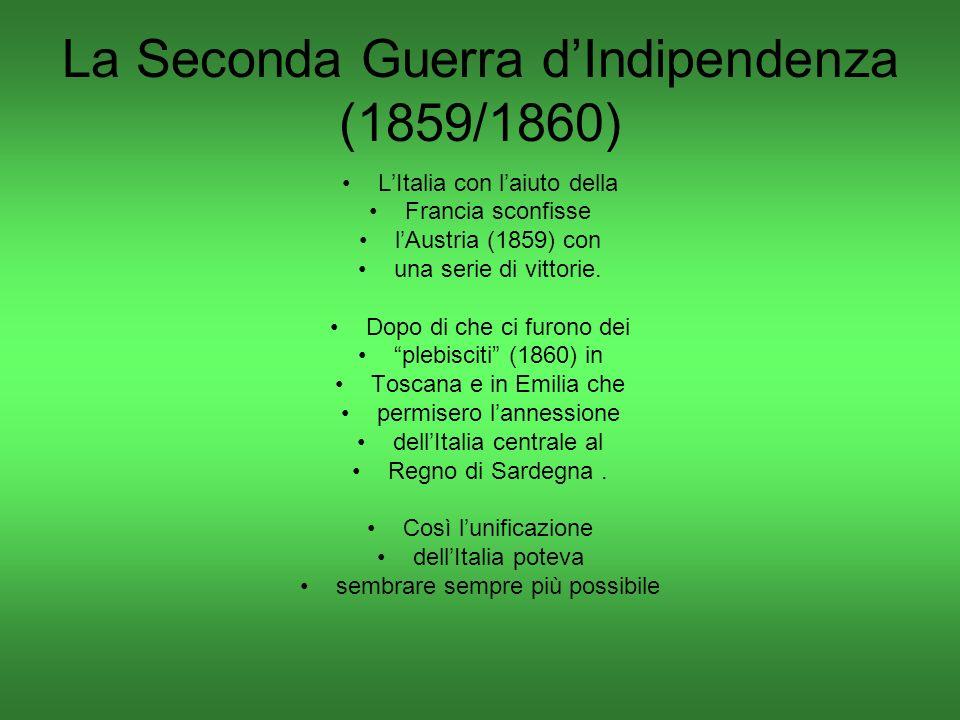 La Seconda Guerra dIndipendenza (1859/1860) LItalia con laiuto della Francia sconfisse lAustria (1859) con una serie di vittorie.
