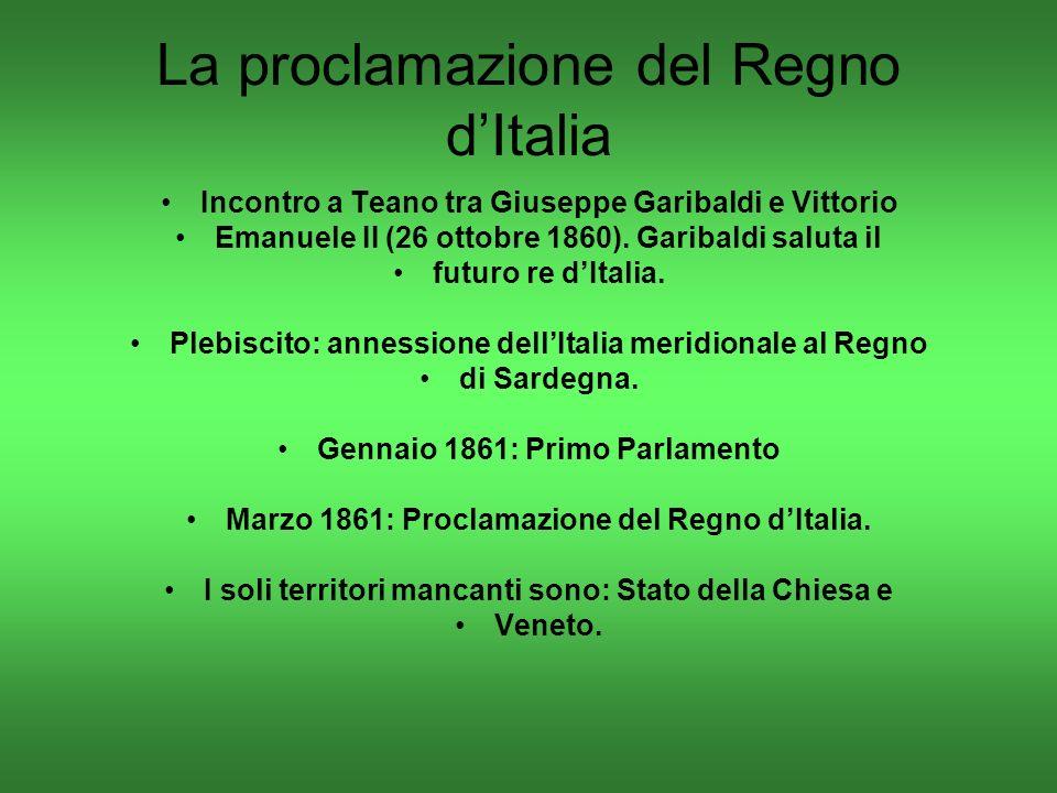 La proclamazione del Regno dItalia Incontro a Teano tra Giuseppe Garibaldi e Vittorio Emanuele II (26 ottobre 1860).
