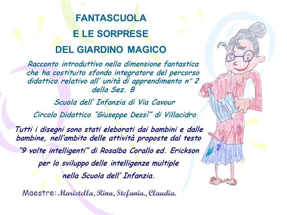 FANTASCUOLA E LE SORPRESE DEL GIARDINO MAGICO Racconto introduttivo nella dimensione fantastica che ha costituito sfondo integratore del percorso didattico relativo all unità di apprendimento n° 2 della Sez.