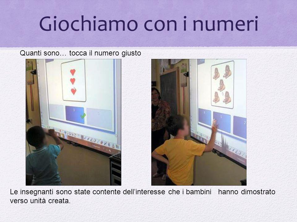 Giochiamo con i numeri Quanti sono… tocca il numero giusto Le insegnanti sono state contente dellinteresse che i bambini hanno dimostrato verso unità