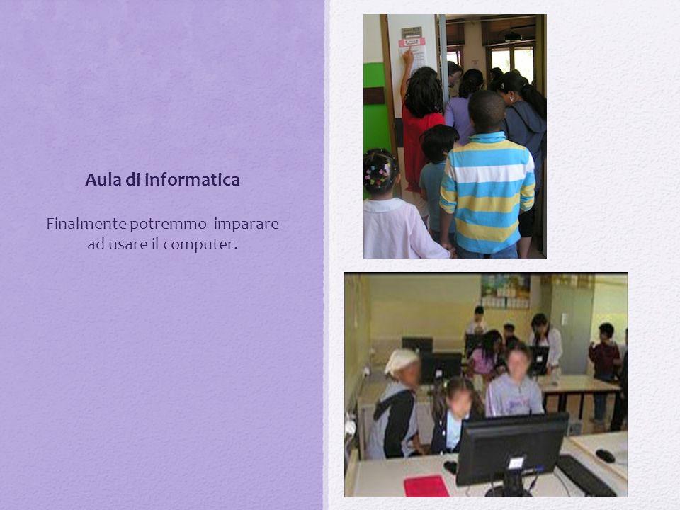 Aula di informatica Finalmente potremmo imparare ad usare il computer.