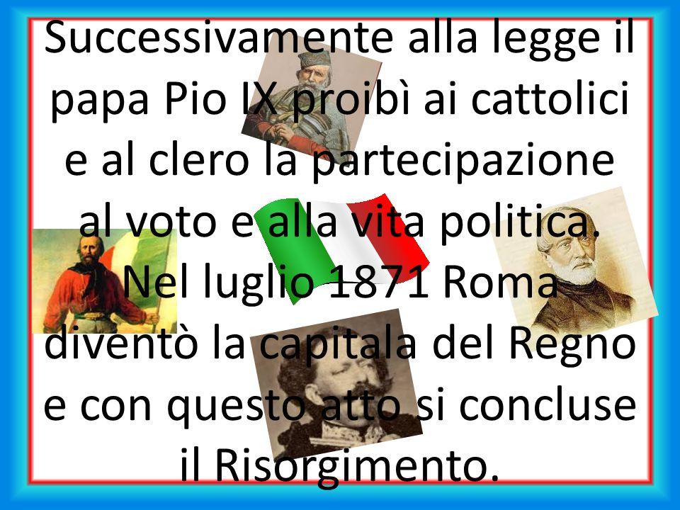 Successivamente alla legge il papa Pio IX proibì ai cattolici e al clero la partecipazione al voto e alla vita politica.