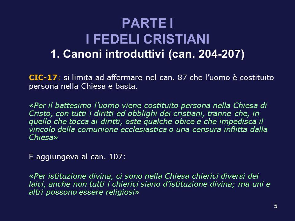 5 PARTE I I FEDELI CRISTIANI 1. Canoni introduttivi (can. 204-207) CIC-17: si limita ad affermare nel can. 87 che luomo è costituito persona nella Chi