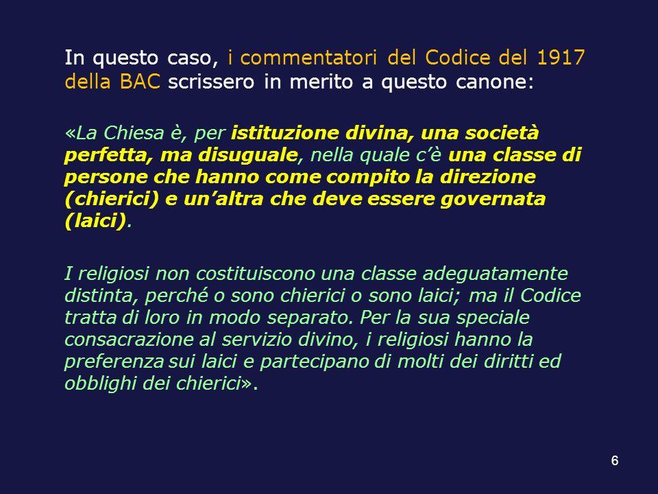 In questo caso, i commentatori del Codice del 1917 della BAC scrissero in merito a questo canone: «La Chiesa è, per istituzione divina, una società pe