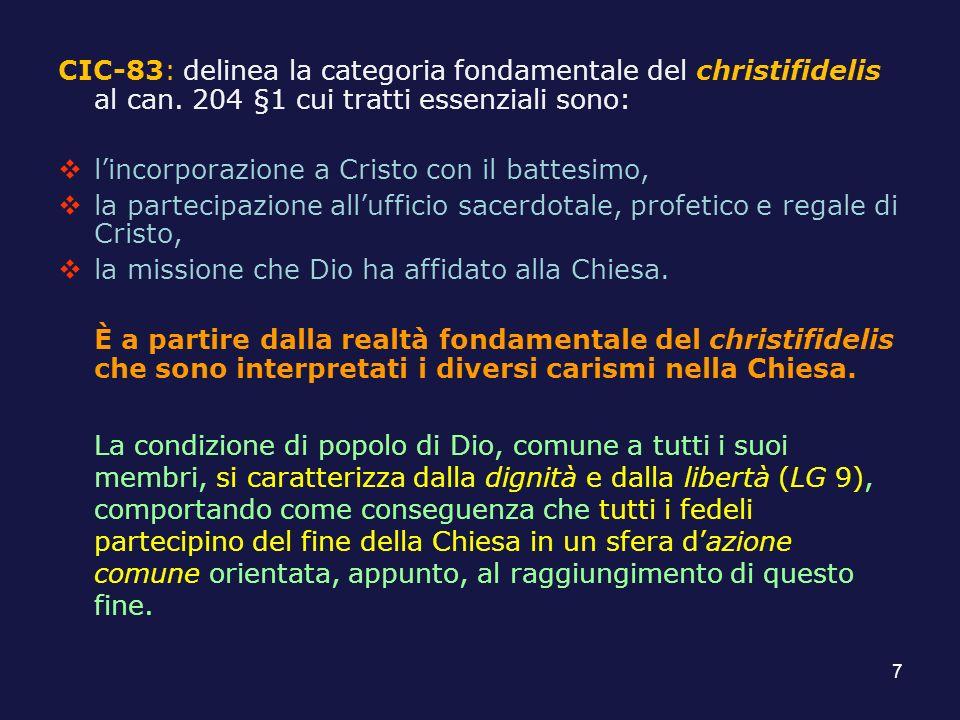 CIC-83: delinea la categoria fondamentale del christifidelis al can. 204 §1 cui tratti essenziali sono: lincorporazione a Cristo con il battesimo, la