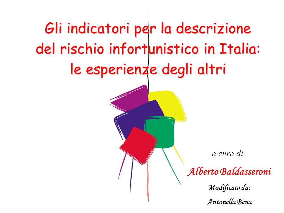 a cura di: Alberto Baldasseroni Modificato da: Antonella Bena Gli indicatori per la descrizione del rischio infortunistico in Italia: le esperienze de