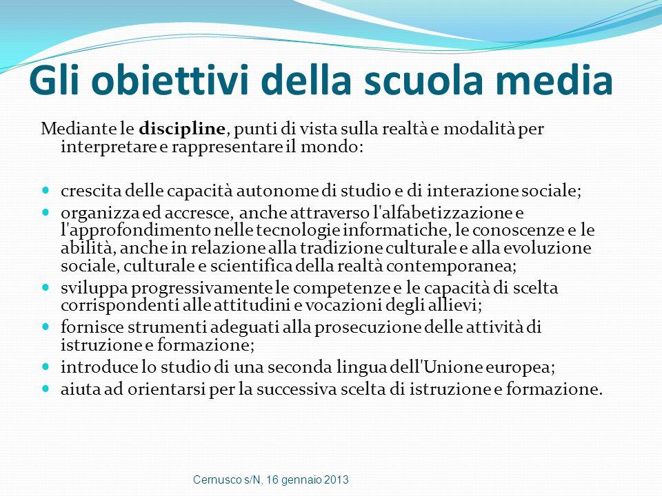 Gli obiettivi della scuola media Mediante le discipline, punti di vista sulla realtà e modalità per interpretare e rappresentare il mondo: crescita de