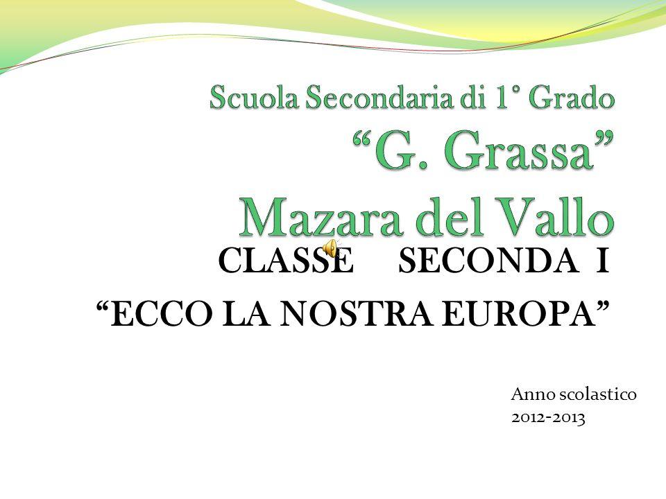 CLASSE SECONDA I ECCO LA NOSTRA EUROPA Anno scolastico 2012-2013