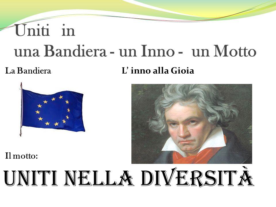 Uniti in una Bandiera - un Inno - un Motto La Bandiera L inno alla Gioia Il motto: Uniti nella diversità