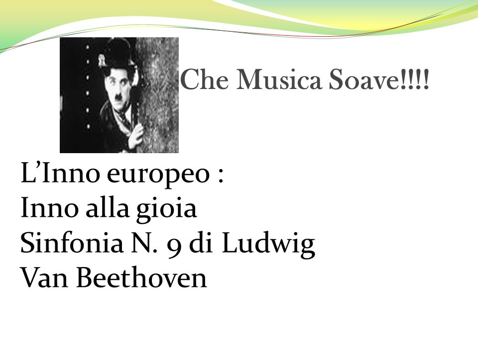 Che Musica Soave!!!! LInno europeo : Inno alla gioia Sinfonia N. 9 di Ludwig Van Beethoven