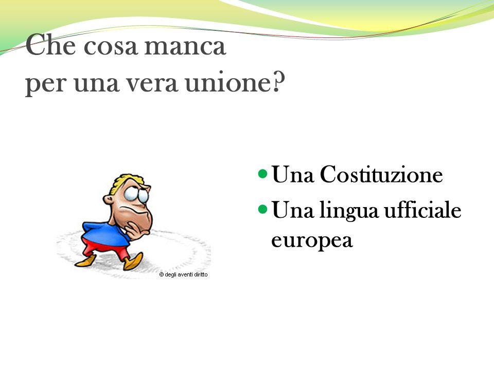 Che cosa manca per una vera unione? Una Costituzione Una lingua ufficiale europea
