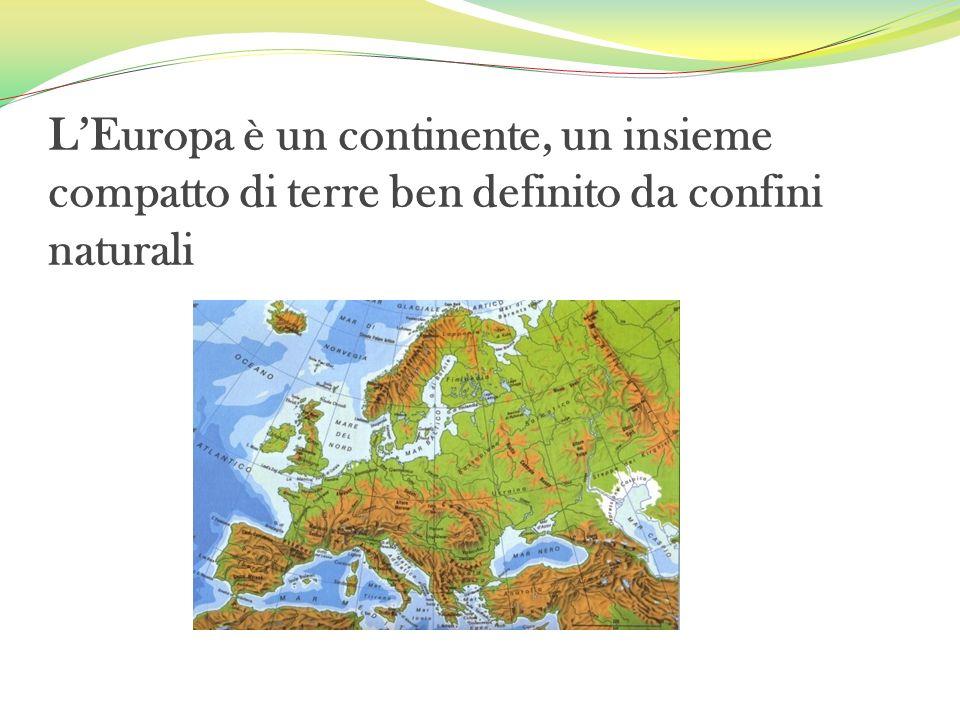 LEuropa è un continente, un insieme compatto di terre ben definito da confini naturali