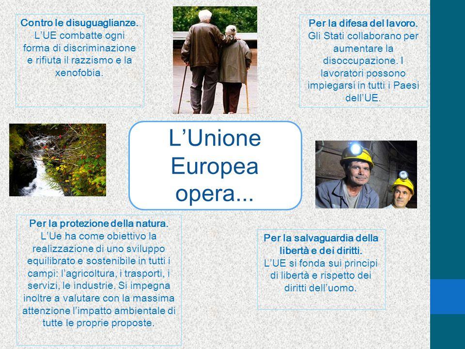 LUnione Europea opera... Contro le disuguaglianze. LUE combatte ogni forma di discriminazione e rifiuta il razzismo e la xenofobia. Per la difesa del