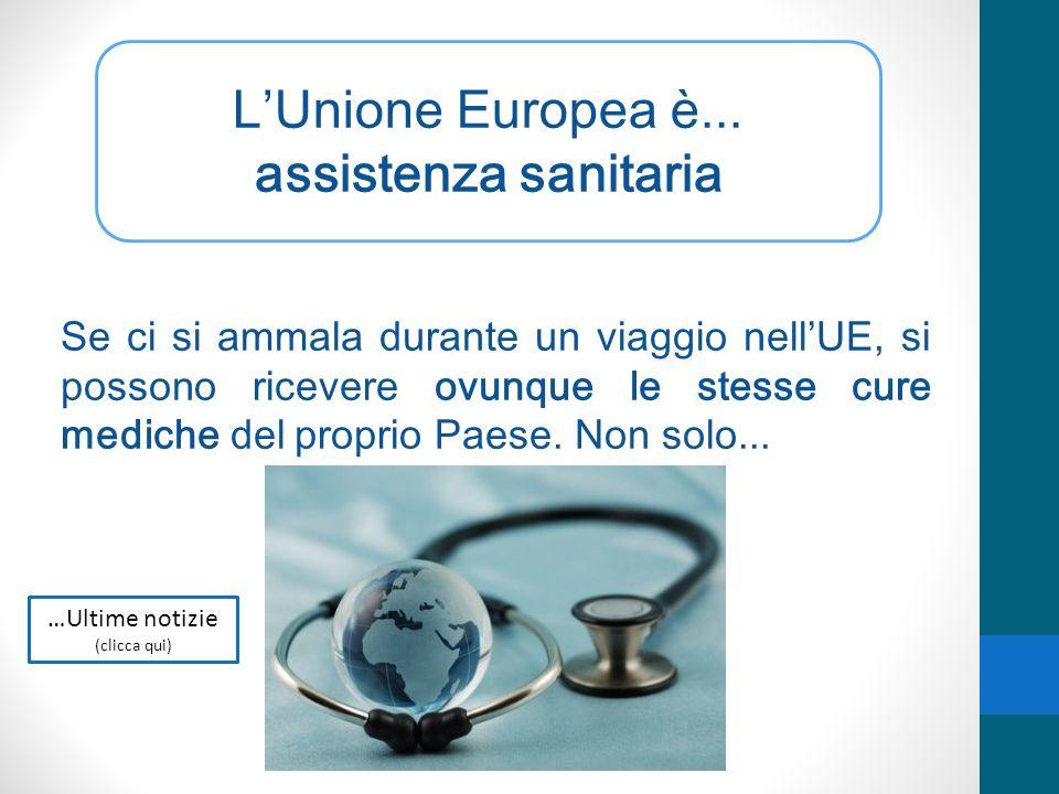 LUnione Europea è... assistenza sanitaria Se ci si ammala durante un viaggio nellUE, si possono ricevere ovunque le stesse cure mediche del proprio Pa