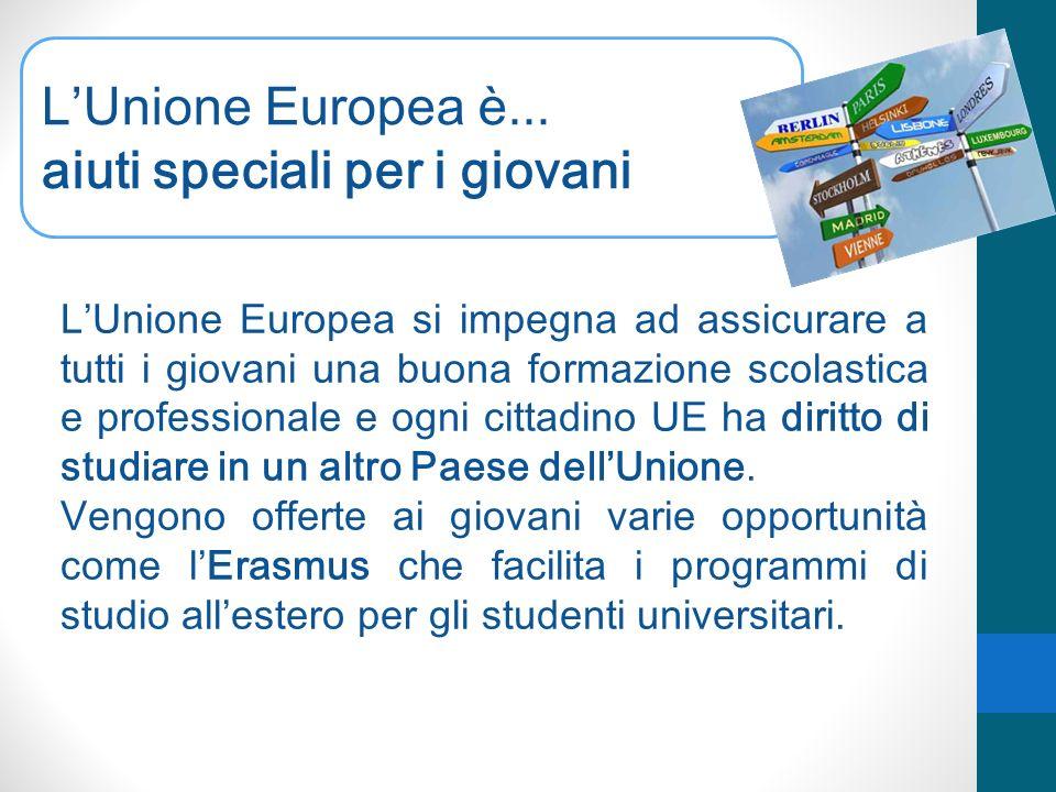 LUnione Europea è... aiuti speciali per i giovani LUnione Europea si impegna ad assicurare a tutti i giovani una buona formazione scolastica e profess