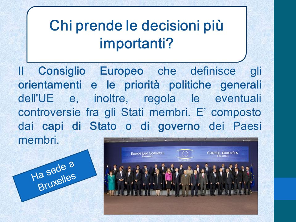 Chi prende le decisioni più importanti? Il Consiglio Europeo che definisce gli orientamenti e le priorità politiche generali dell'UE e, inoltre, regol