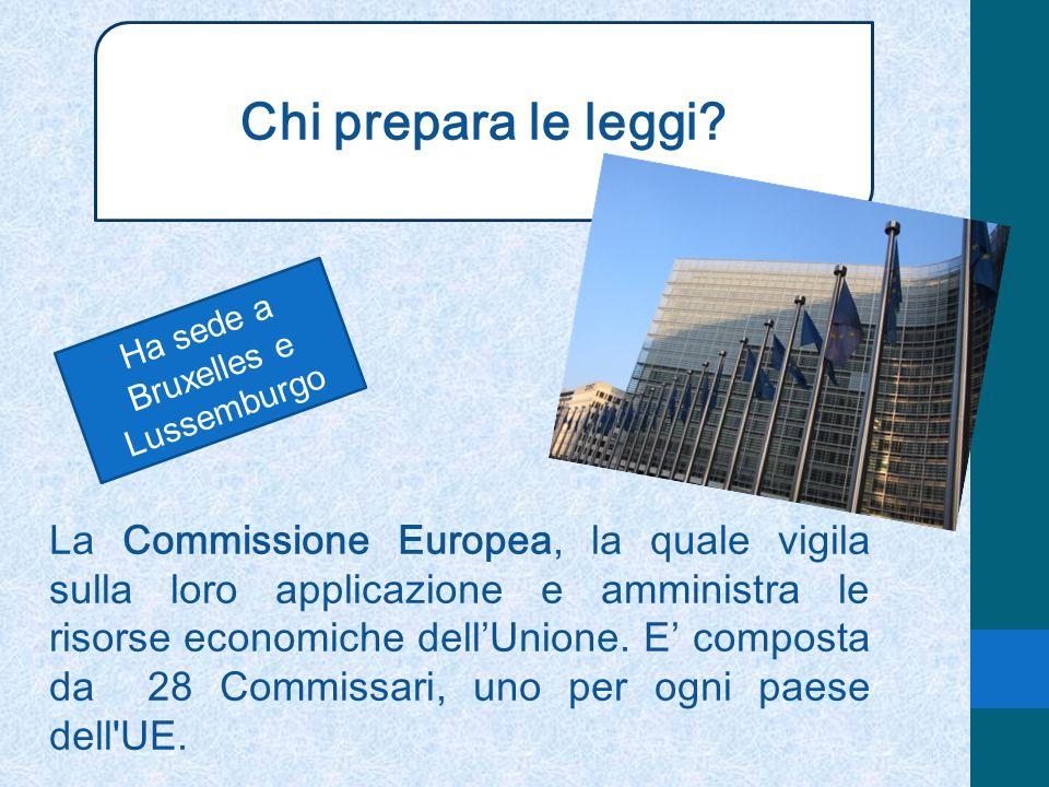 Chi prepara le leggi? La Commissione Europea, la quale vigila sulla loro applicazione e amministra le risorse economiche dellUnione. E composta da 28