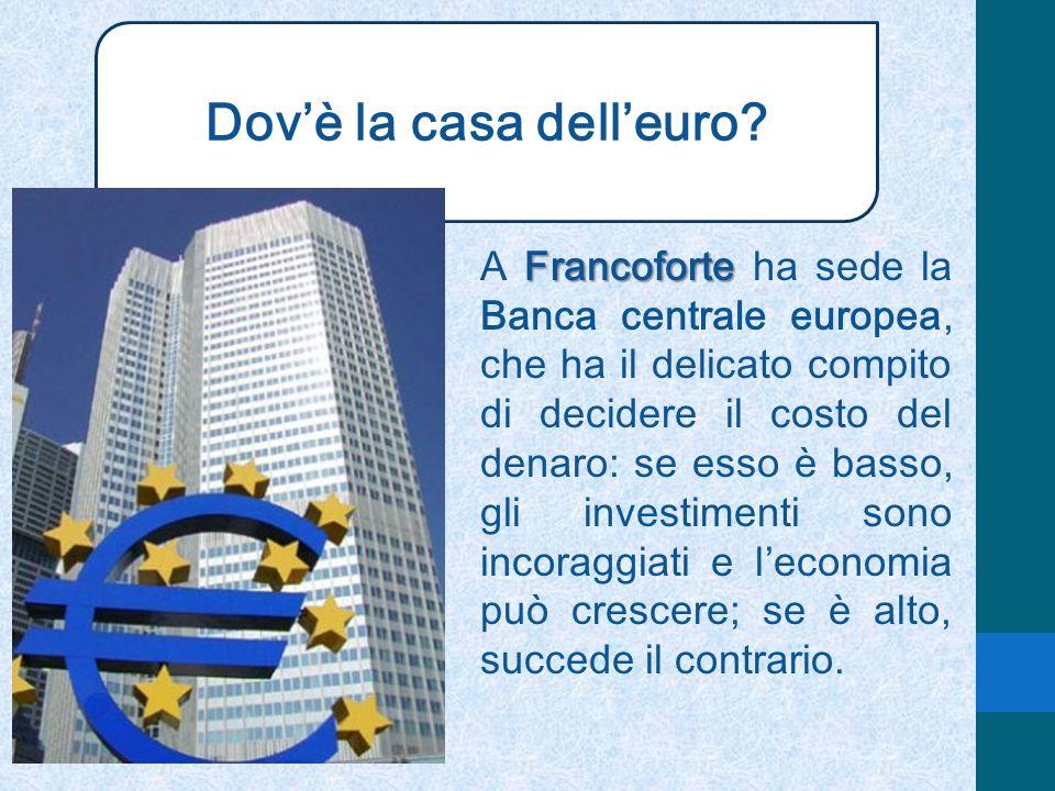 Dovè la casa delleuro? Francoforte A Francoforte ha sede la Banca centrale europea, che ha il delicato compito di decidere il costo del denaro: se ess