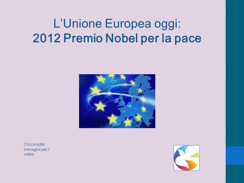 LUnione Europea oggi: 2012 Premio Nobel per la pace Clicca sulle immagini per i video