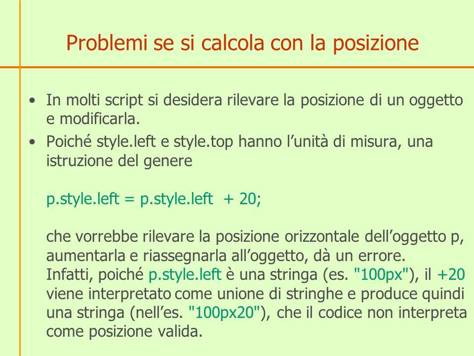 Problemi se si calcola con la posizione In molti script si desidera rilevare la posizione di un oggetto e modificarla.