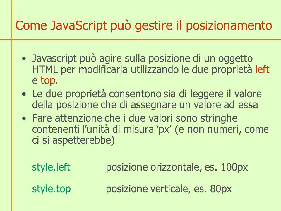Come JavaScript può gestire il posizionamento Javascript può agire sulla posizione di un oggetto HTML per modificarla utilizzando le due proprietà left e top.