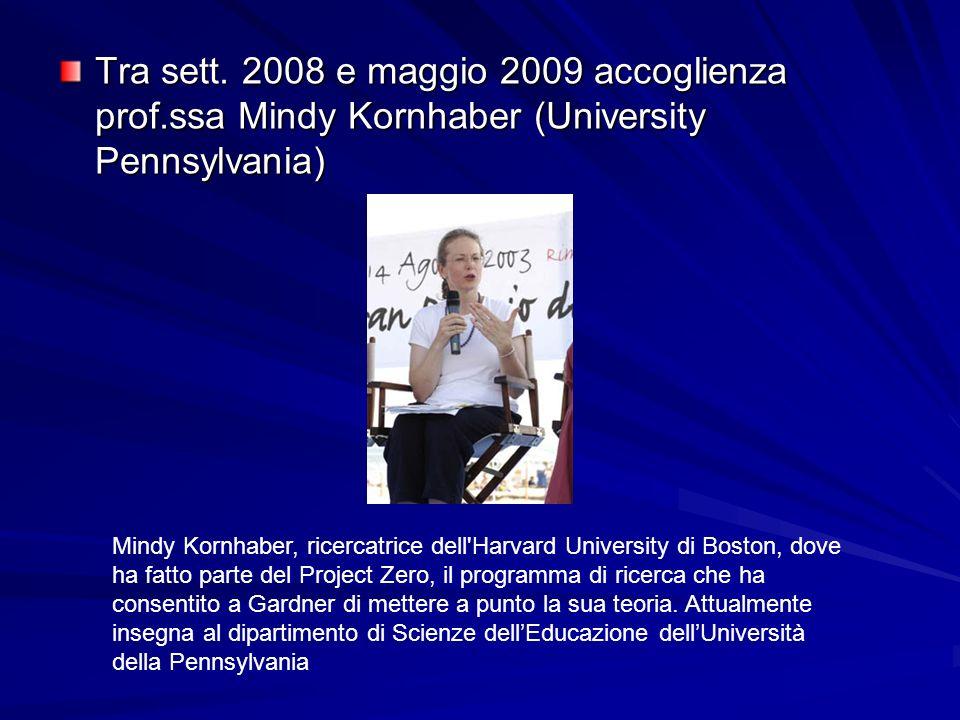 Tra sett. 2008 e maggio 2009 accoglienza prof.ssa Mindy Kornhaber (University Pennsylvania) Mindy Kornhaber, ricercatrice dell'Harvard University di B