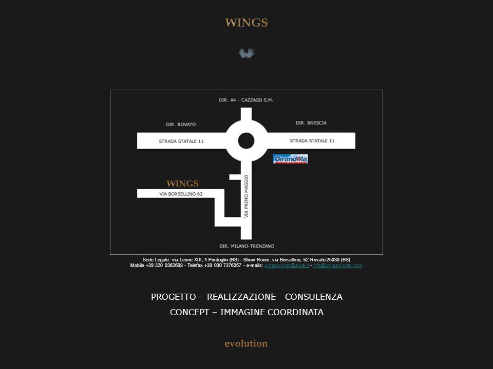 CONCEPT – IMMAGINE COORDINATA PROGETTO – REALIZZAZIONE - CONSULENZA Sede Legale: via Leone XIII, 4 Pontoglio (BS) - Show Room: via Borsellino, 62 Rova