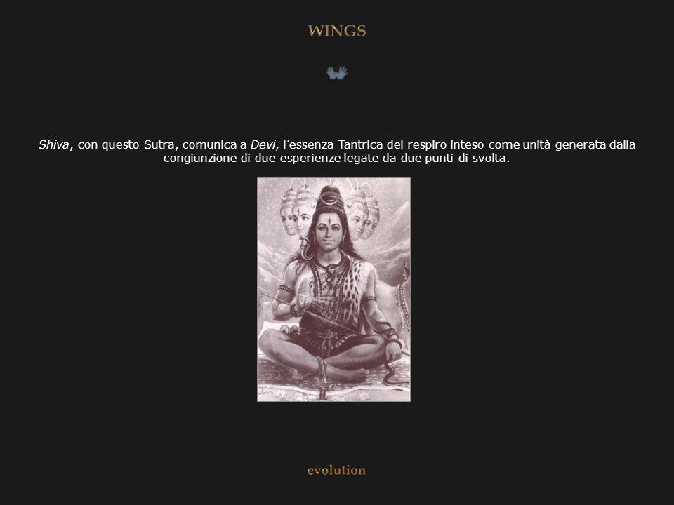 Shiva, con questo Sutra, comunica a Devi, lessenza Tantrica del respiro inteso come unità generata dalla congiunzione di due esperienze legate da due