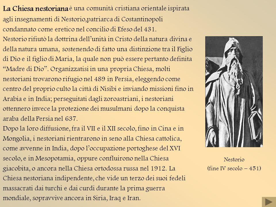La Chiesa nestoriana è una comunità cristiana orientale ispirata agli insegnamenti di Nestorio,patriarca di Costantinopoli condannato come eretico nel concilio di Efeso del 431.