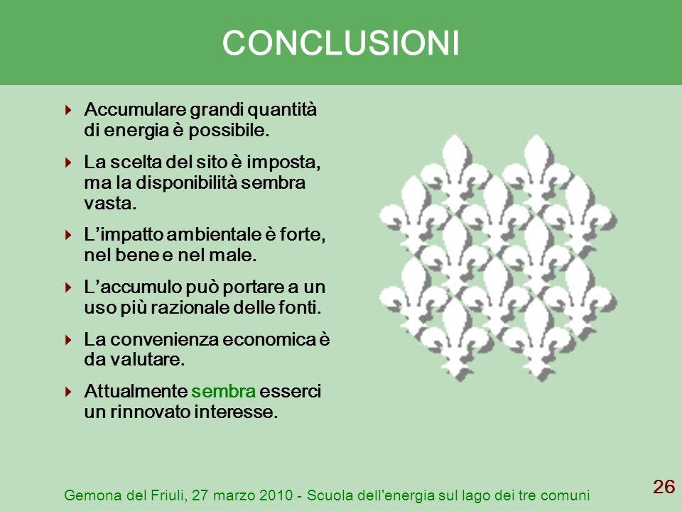 Gemona del Friuli, 27 marzo 2010 - Scuola dell'energia sul lago dei tre comuni 26 CONCLUSIONI Accumulare grandi quantità di energia è possibile. La sc