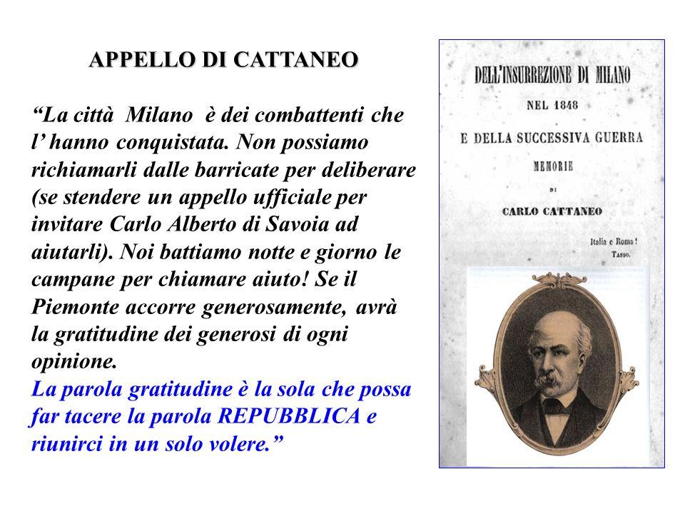 APPELLO DI CATTANEO La città Milano è dei combattenti che l hanno conquistata. Non possiamo richiamarli dalle barricate per deliberare (se stendere un