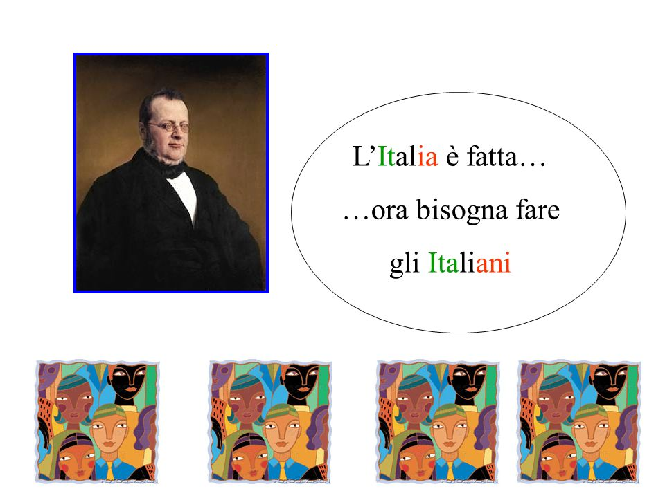 LItalia è fatta… …ora bisogna fare gli Italiani