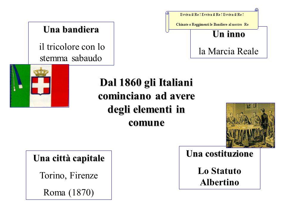 Dal 1860 gli Italiani cominciano ad avere degli elementi in comune Una bandiera il tricolore con lo stemma sabaudo Un inno la Marcia Reale Una città c