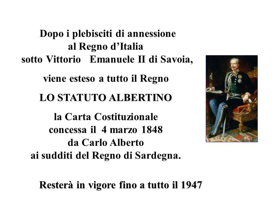 Dopo i plebisciti di annessione al Regno dItalia sotto Vittorio Emanuele II di Savoia, viene esteso a tutto il Regno LO STATUTO ALBERTINO la Carta Cos