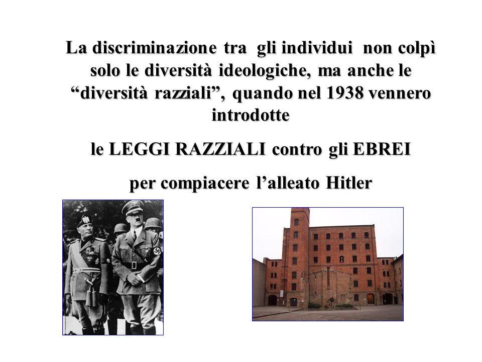 La discriminazione tra gli individui non colpì solo le diversità ideologiche, ma anche le diversità razziali, quando nel 1938 vennero introdotte le LE