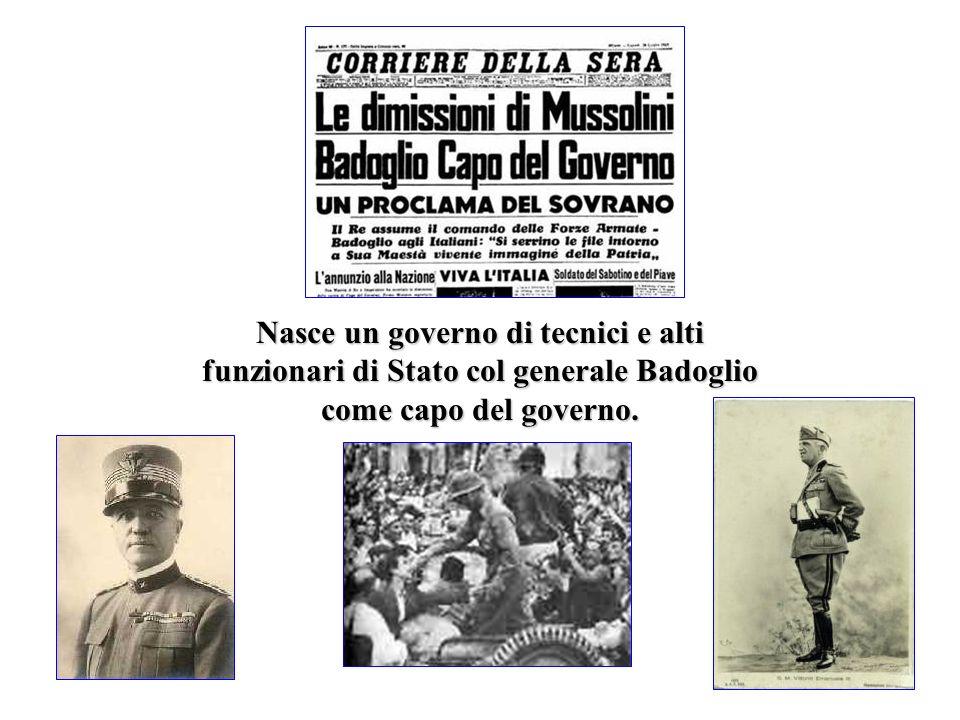 Nasce un governo di tecnici e alti funzionari di Stato col generale Badoglio come capo del governo.