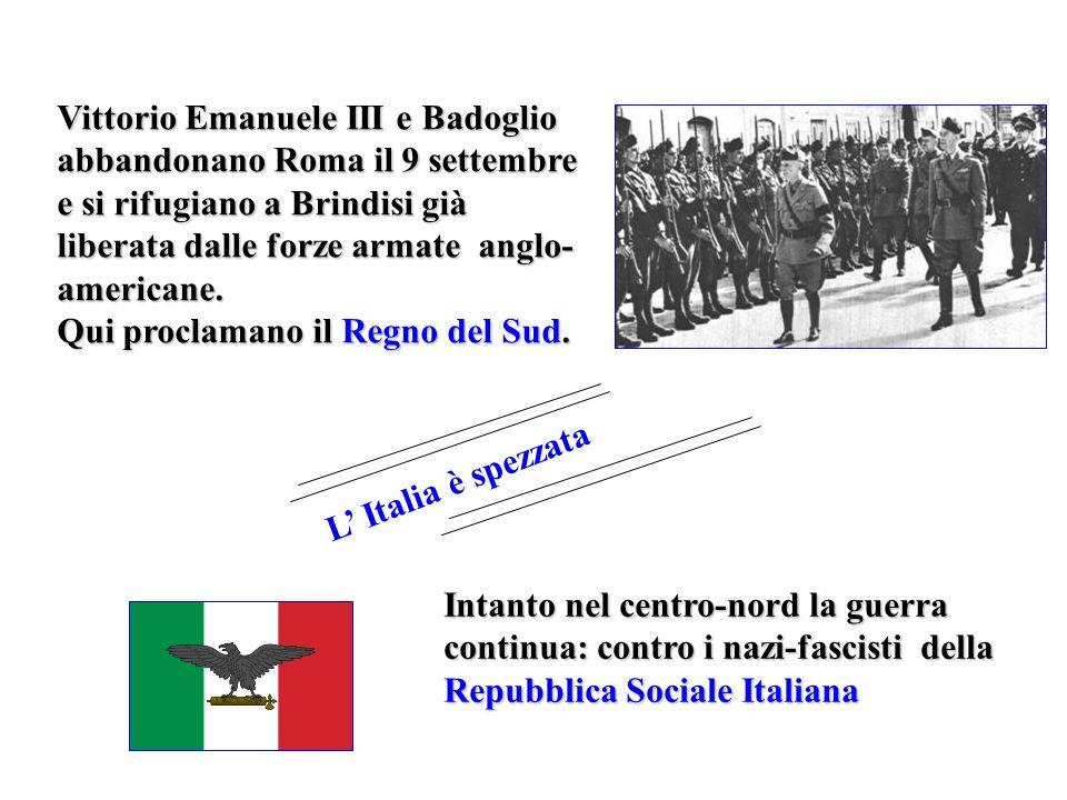 Intanto nel centro-nord la guerra continua: contro i nazi-fascisti della Repubblica Sociale Italiana Vittorio Emanuele III e Badoglio abbandonano Roma