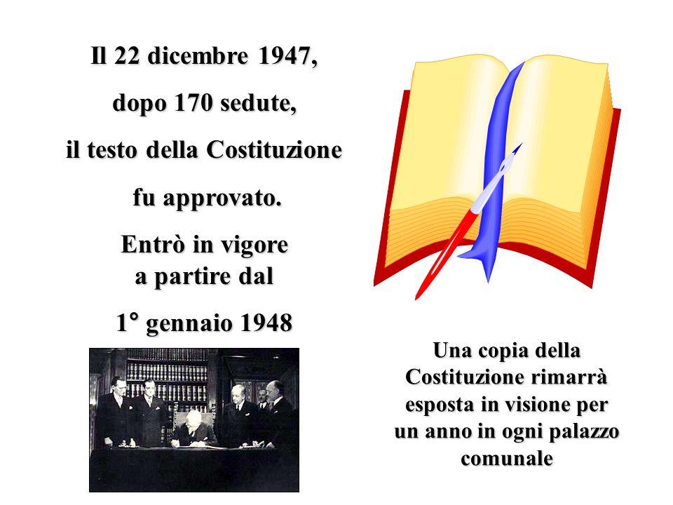 Il 22 dicembre 1947, dopo 170 sedute, il testo della Costituzione fu approvato. fu approvato. Entrò in vigore a partire dal 1° gennaio 1948 Una copia