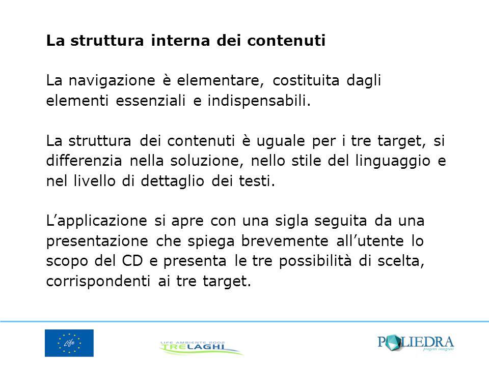La struttura interna dei contenuti La navigazione è elementare, costituita dagli elementi essenziali e indispensabili.