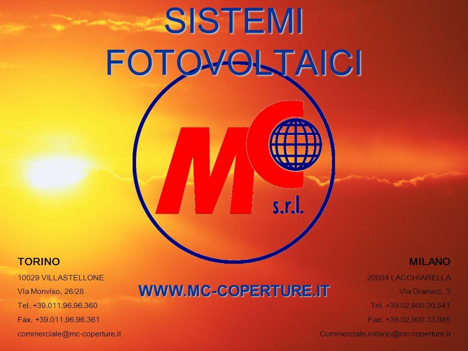 SISTEMI FOTOVOLTAICI TORINO 10029 VILLASTELLONE Via Monviso, 26/28 Tel. +39.011.96.96.360 Fax. +39.011.96.96.361 commerciale@mc-coperture.it MILANO 20