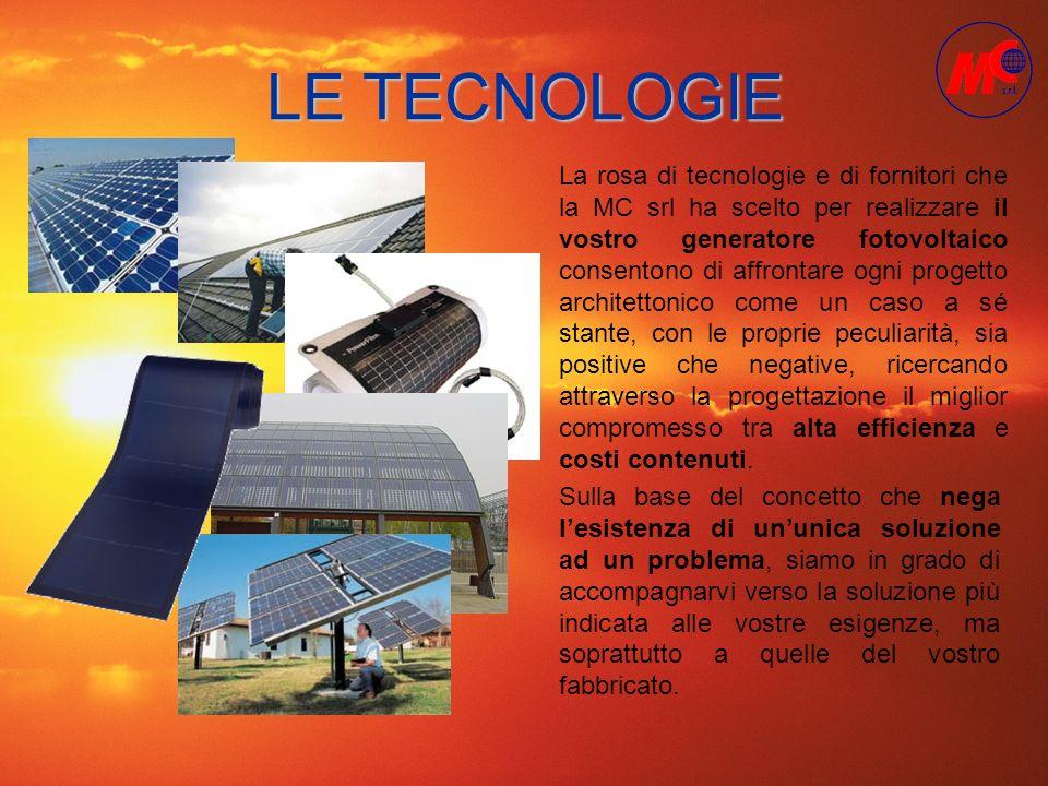 LE TECNOLOGIE La rosa di tecnologie e di fornitori che la MC srl ha scelto per realizzare il vostro generatore fotovoltaico consentono di affrontare o